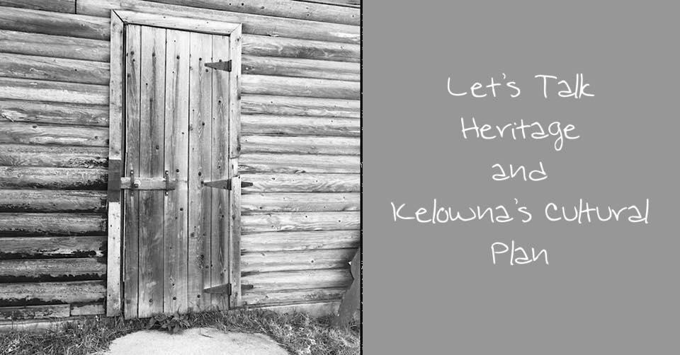 Heritage Lets Talk Heritage and Kelownas Cultural Plan