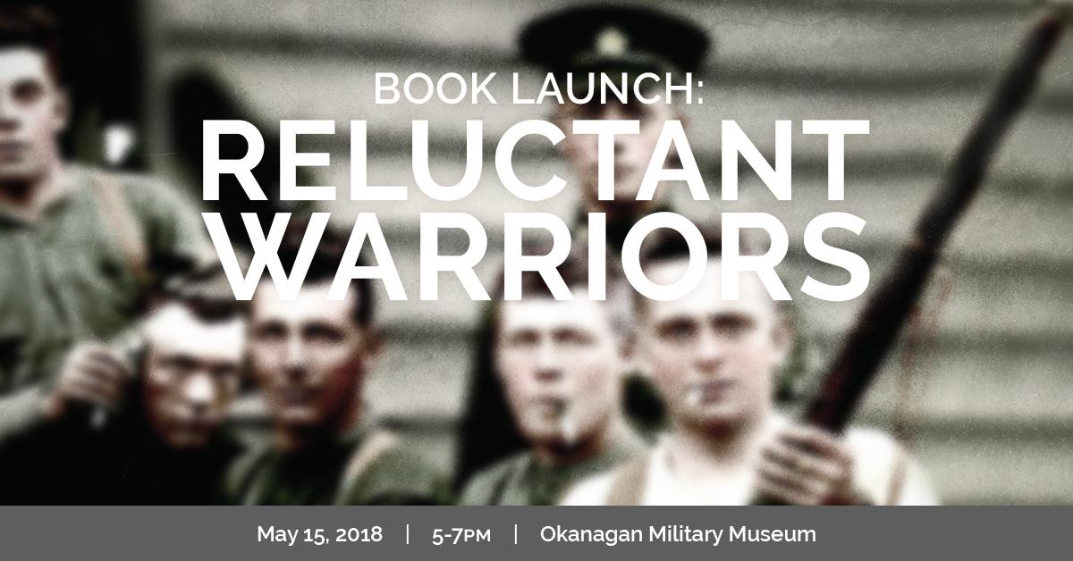 KelownaMuseums 2018 Programs ReluctantWarriorsBookLaunch 1200x628 v1b Book launch: Reluctant Warriors