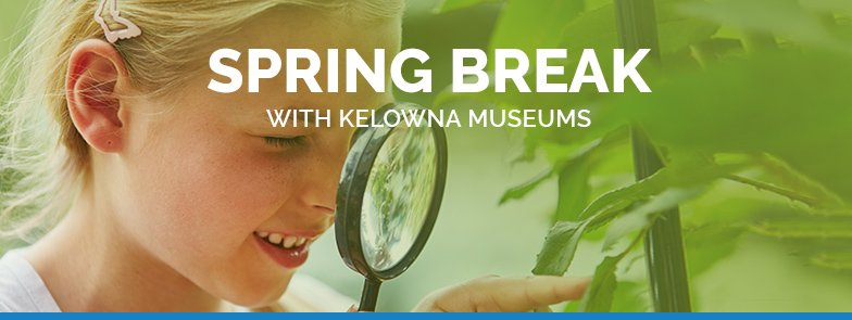 KelownaMuseums 2019 Programs SpringBreak 784x295 v1 Special Guests: The Bug Guys