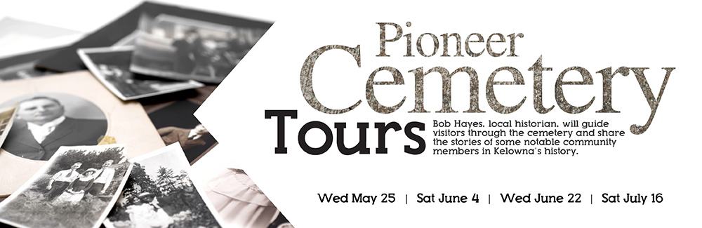 KelownaMuseums CemetaryTours 2016 InternalEventImageRevised Cemetery Tours with Bob Hayes